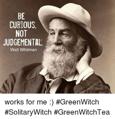 Works For Me Meme - curious not judgemental walt whitman works for me