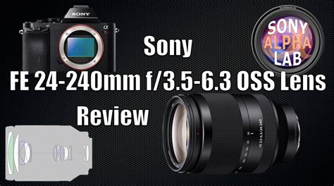 Cashback Sony Fe 24 240mm F 3 5 6 3 Oss Lens Sony Indonesia sony fe 24 240mm oss lens review real world lab and more
