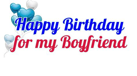 happy birthday images for a boyfriend happy birthday to my boyfriend youtube
