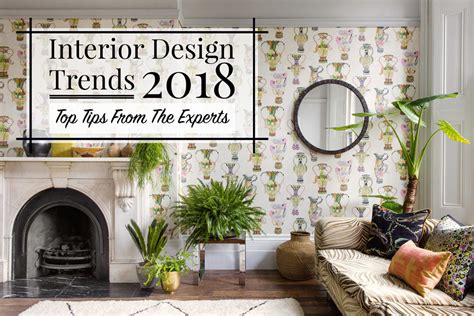 interior design trends 2018 interior design trends 2018 top tips from the experts
