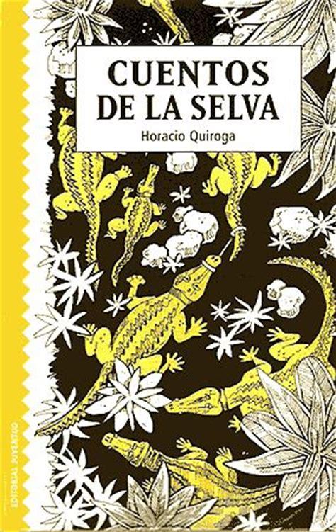 cuentos de la selva cuentos de la selva horacio quiroga libros