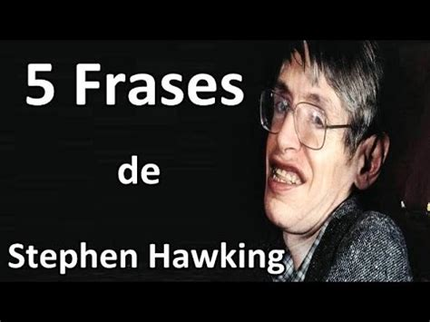stephen william hawking pensamientos 5 frases de stephen hawking youtube