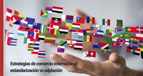 Mba Comercio Exterior by Estandarizacion Vs Adaptacion En La Estrategia De Comercio