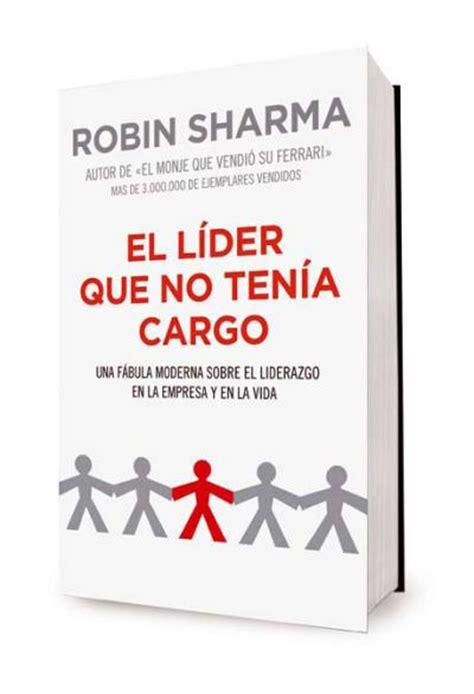 libro el lider que no el l 237 der que no ten 237 a cargo robin sharma comprar libro en fnac es