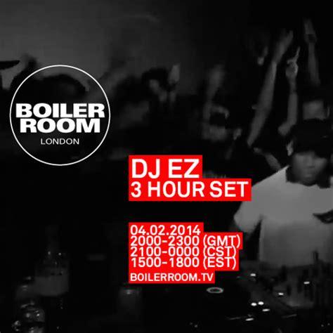 boiler room set dj ez boiler room 3 5hr dj set by boiler room free listening on soundcloud