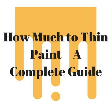 how much to a guide how much to thin paint a guide