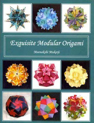 Exquisite Modular Origami - exquisite modular origami meenakshi mukerji 9781463707606