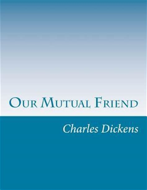 by charles dickens our mutual friend our mutual friend charles dickens 9781499728217