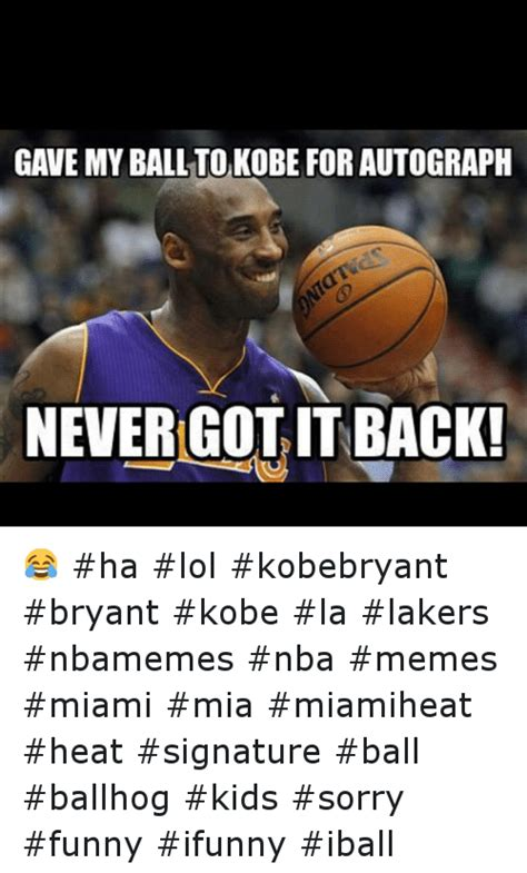 Funny Lakers Memes - gave my ball tokobe for autograph never gotitback ha lol kobebryant bryant kobe la lakers