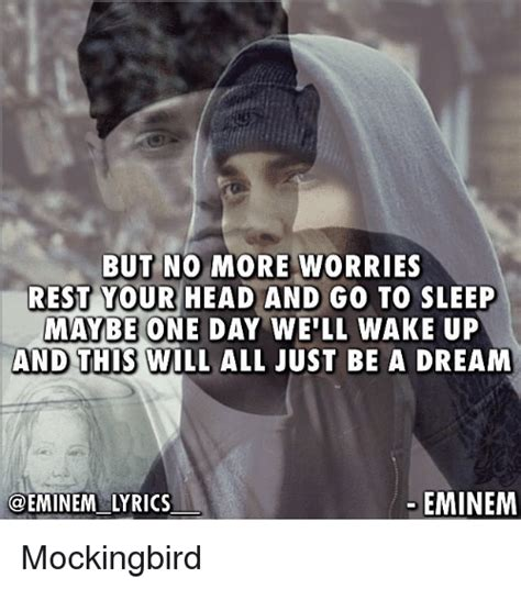 eminem go to sleep lyrics but no more worries rest your head and go to sleep maybe