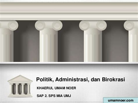Birokrasi Politik Dan Administrasi Politik Administrasi Dan Birokrasi Sap 2 Umj