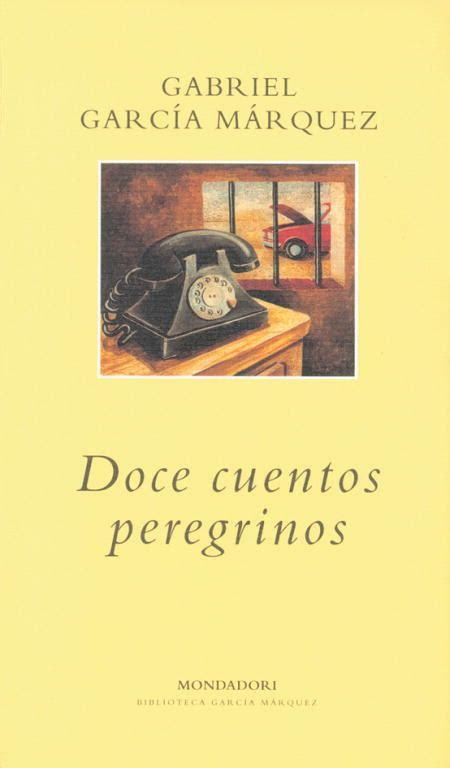 doce cuentos peregrinos doce doce cuentos peregrinos gabriel garcia marquez comprar el libro