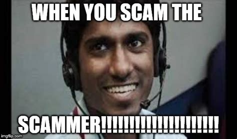 When Memes - when you scam the scammer imgflip