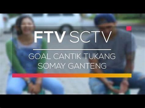 film ftv tukang ojek cantik ftv sctv goal cantik tukang somay ganteng youtube