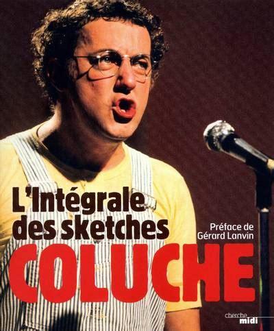L Intégrale Des Sketches De Coluche by Livre L Integrale Des Sketches Coluche Coluche Cherche