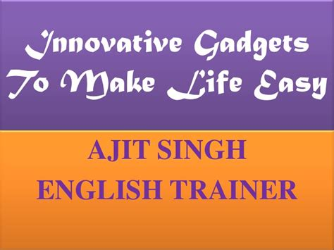 gadgets for easy life innovative gadgets to make life easy