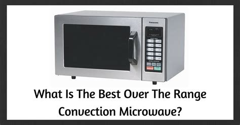 Best Over The Range Convection Microwave: The 3 Best