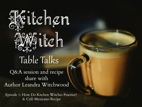 Kitchen Witch Recipes by Kitchen Witch Table Talks Episode 1 The Magick Kitchen
