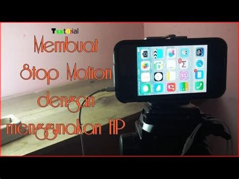 tutorial membuat video stop motion tutorial membuat stop motion dengan hp youtube