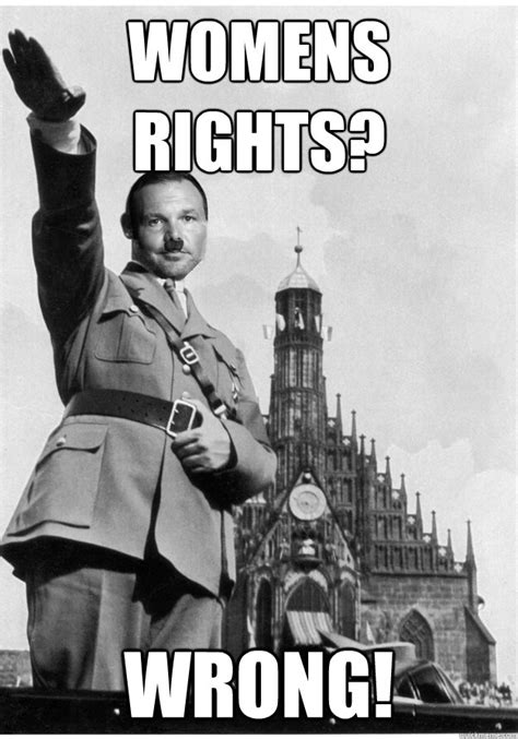 Womens Rights Memes - loves gay people not driscoll hitler quickmeme