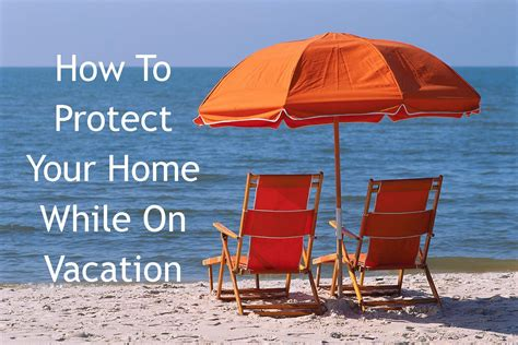 how to protect your home while on vacation