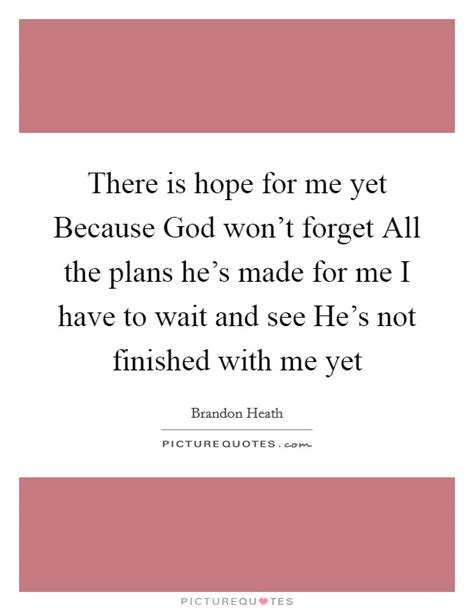 Something He Wont Forget by There Is For Me Yet Because God Won T Forget All The