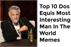 Dos Equis Man Meme - mexican influence around the world thread