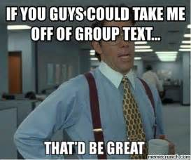 Group Text Meme - if you guys could take me off of group text