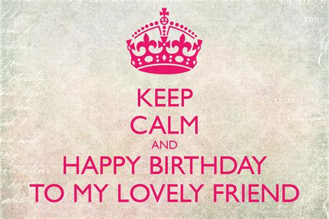 My Lovely A With keep calm and happy birthday to my lovely friend poster ordinaryfon keep calm o matic