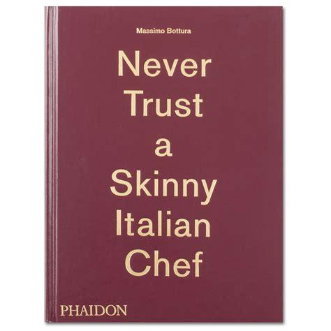 massimo bottura never trust massimo bottura never trust a skinny italian chef
