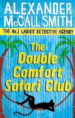 the double comfort safari club the double comfort safari club alexander mccall smith