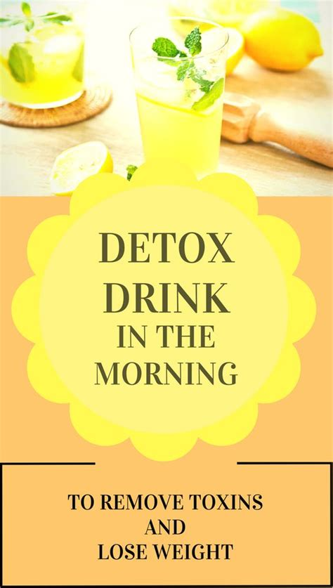 Detox Toxins Drink by Detox Drink In The Morning To Remove Toxins And Lose