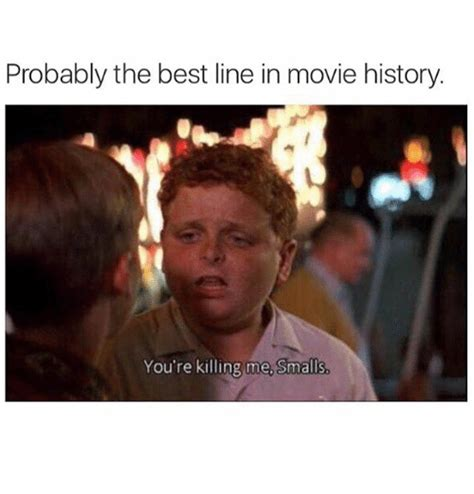 You Re Killin Me Smalls Meme - probably the best line in movie history you re killing me