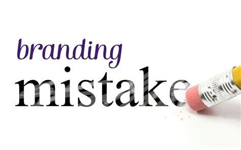 Top Ten Branding Mistakes To Top 6 Branding Mistakes You Should Avoid Blogging Ways
