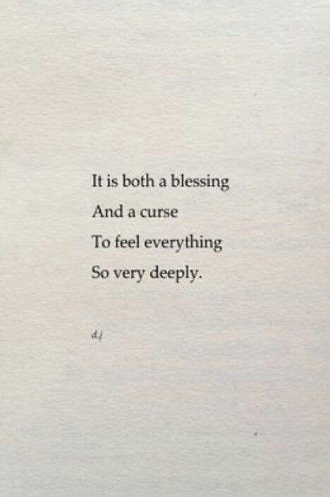 A Blessing A Curse it is a both blessing and a curse to feel everything so