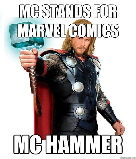 Mc Meme - mc stands for marvel comics mc hammer advice thor