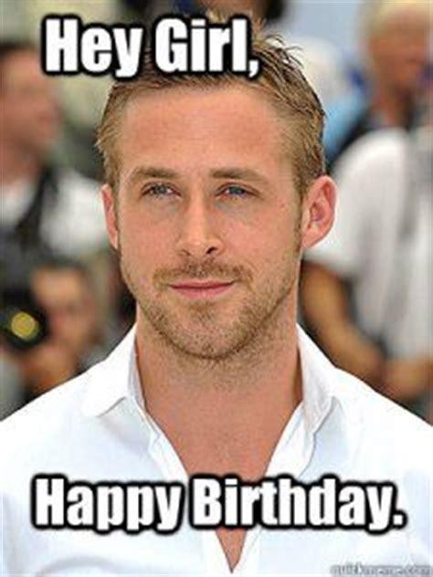 Happy Birthday Meme Ryan Gosling - happy birthday funny meme for girl labels pinterest