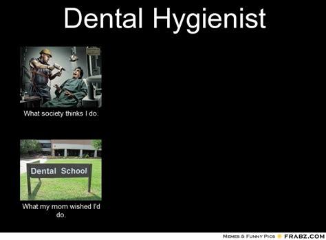 Dental Hygiene Memes - dental hygiene student meme