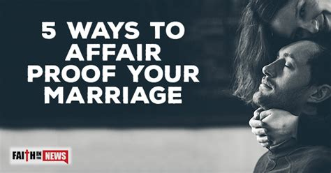 How To Make Your Marriage Affair Proof by 5 Ways To Affair Proof Your Marriage Faith In The News