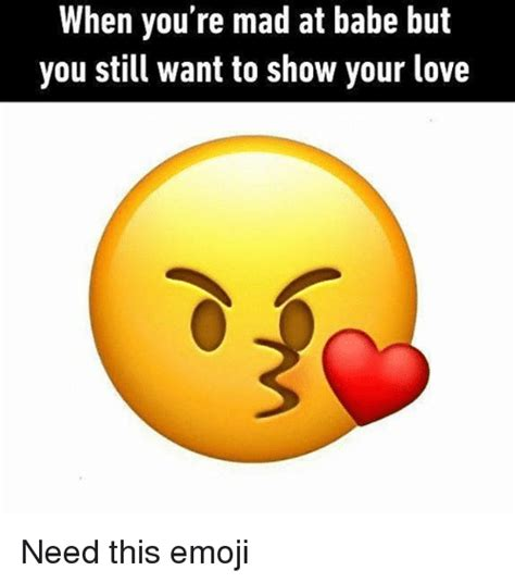 Baby You Still Mad Meme - when you re mad at babe but you still want to show your love need this emoji emoji meme on me me