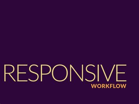 responsive design workflow responsive design workflow breaking development