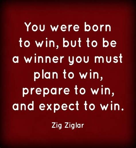 Born To Win you were born to win but to be a winner you must plan to win prepare to win and expect to