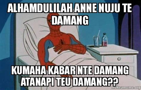 Spiderman Cancer Meme Generator - alhamdulilah anne nuju te damang kumaha kabar nte damang