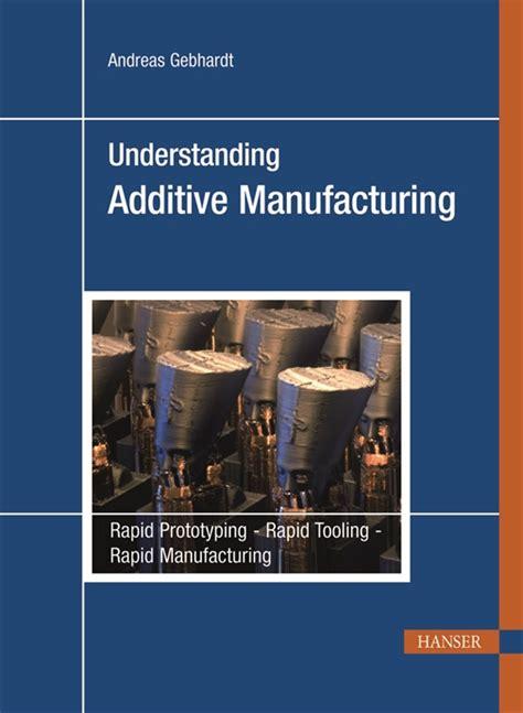 design for additive manufacturing book hanserpublications com understanding additive manufacturing