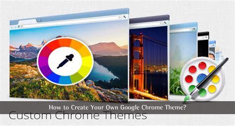 chrome theme history how to create your own google chrome theme techlila