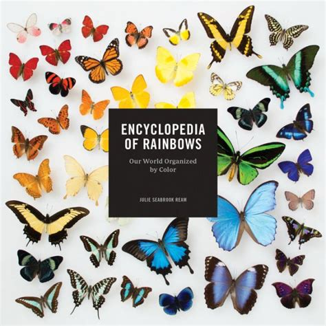 encyclopedia of rainbows our world organized by color by