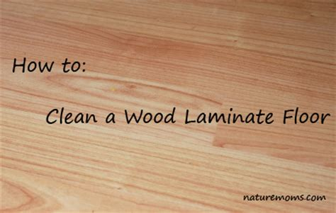 clean wood laminate floors naturally nature moms