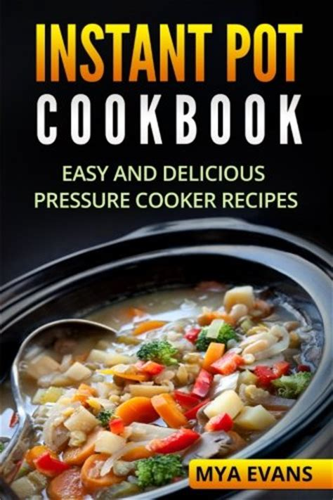 instant pot cookbook easy to do recipes using simple ingredients for your everyday meals books instant pot cookbook easy and delicious pressure cooker