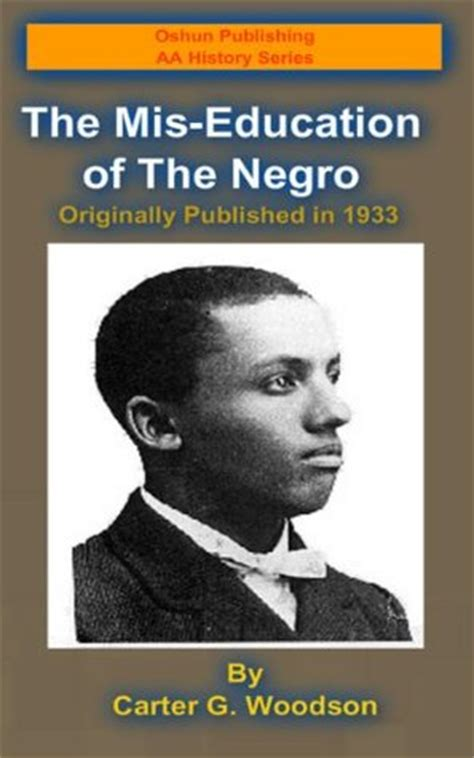 the mis education of the negro by carter the mis education of the negro by carter g woodson
