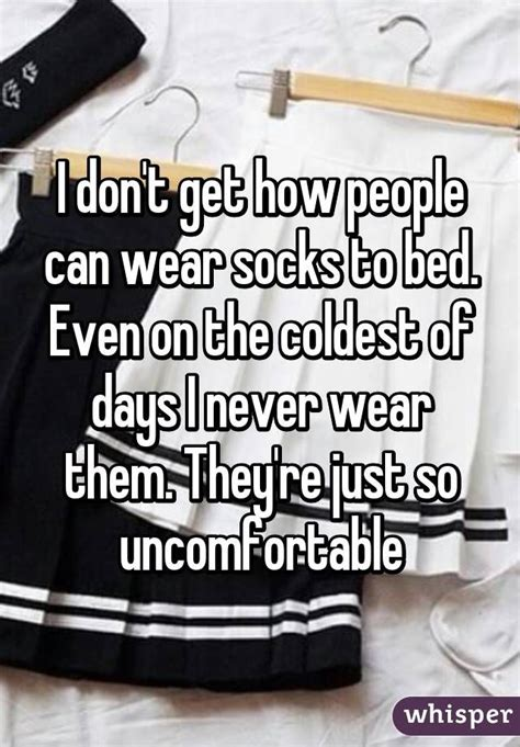 Can You Wear Tons To Bed by I Don T Get How Can Wear Socks To Bed Even On The